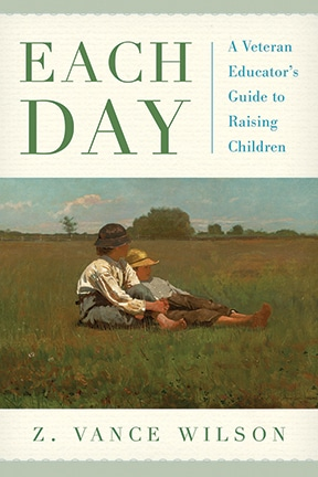 Cover of Each Day: A Veteran Educator's Guide to Raising Children by Vance Wilson